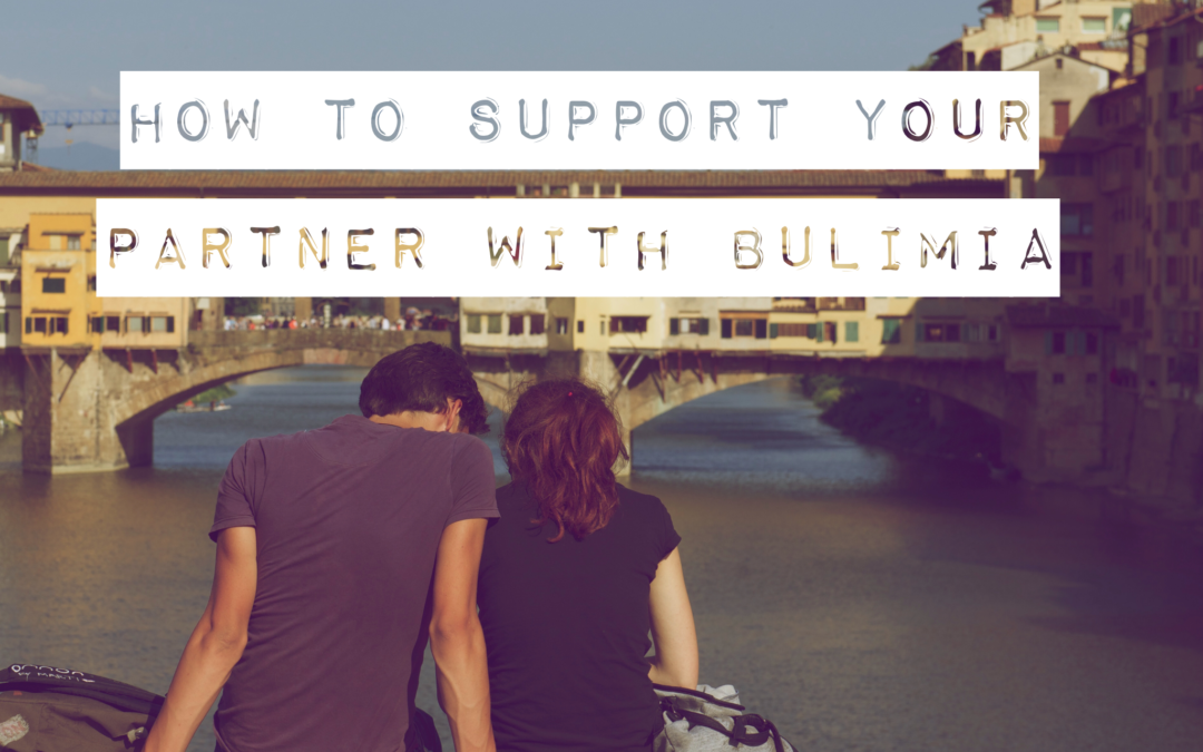 How to Support Your Partner with Bulimia
